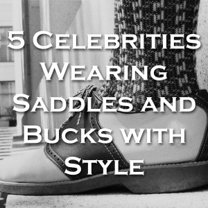 5 Celebrities Wearing Saddles and Bucks with Style