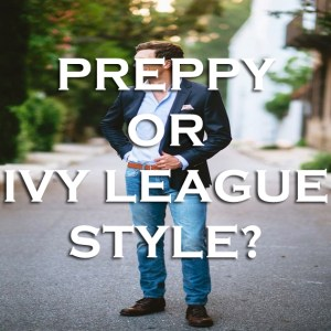 Are You a Preppy or Ivy League Style?