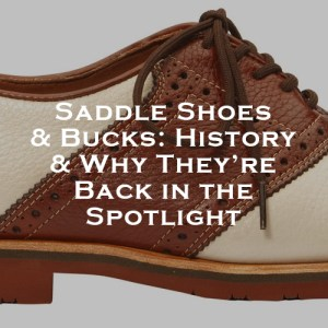 Saddle Shoes & Bucks: History & Why They're Back in the Spotlight